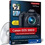 Canon EOS 500D. Das visuelle Kamera-Training: Die anschauliche Videoanleitung – alle Menüs, Funktionen und viele Tipps für die Praxis (Galileo Design)
