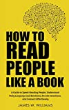 How to Read People Like a Book: A Guide to Speed-Reading People, Understand Body Language and Emotions, Decode Intentions, and Connect Effortlessly (Communication Skills Training, Band 2)